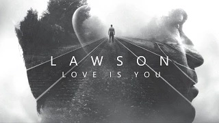 Lawson - Love Is You (Lyrics)